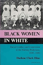 Black women in white : racial conflict and cooperation in the nursing profession, 1890-1950