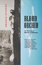Blood orchid : an unnatural history of America