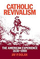 Catholic revivalism : the American experience, 1830-1900