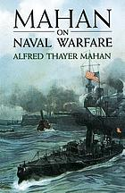 Mahan on naval warfare; selections from the writing of Rear Admiral Alfred T. Mahan