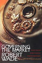 Governing the market : economic theory and the role of government in East Asian industrialization ; with a new introduction by the author