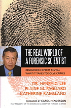 The real world of a forensic scientist : renowned experts reveal what it takes to solve crimes