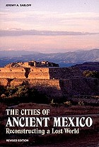 The cities of ancient Mexico : reconstructing a lost world