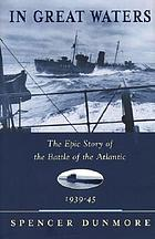 In great waters : the epic story of the Battle of the Atlantic, 1939-45