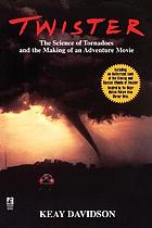 Twister : the science of tornadoes and the making of an adventure movie