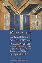 Messiaen's contemplations of covenant and incarnation : musical symbols of faith in the two great piano cycles of the 1940s