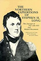 The northern expeditions of Stephen H. Long : the journals of 1817 and 1823 and related documents