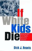 If white kids die : memories of a civil rights movement volunteer
