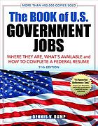 The book of U.S. government jobs : where they are, what's available, and how to complete a Federal résumé