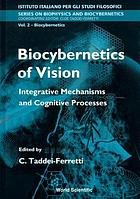 Biocybernetics of vision : integrative mechanisms and cognitive processes