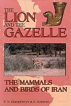 The lion and the gazelle : the mammals and birds of Iran