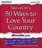 MoveOn's 50 ways to love your country how to find your political voice and become a catalyst for change