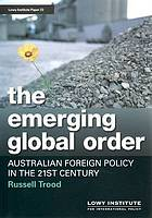 The emerging global order : Australian foreign policy in the 21st century