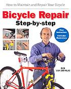 Bicycle repair step by step : how to maintain and repair your bicycle
