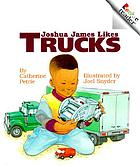 Joshua James likes trucks