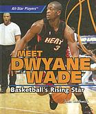 Meet Dwyane Wade : basketball's rising star