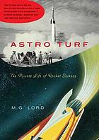 Astro turf : the private life of rocket science