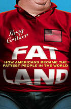 Fat land : how Americans became the fattest people in the land
