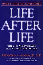 Life after life : the investigation of a phenomenon--survival of bodily death