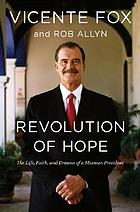 Revolution of hope : the life, faith, and dreams of a Mexican president