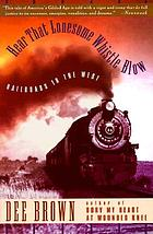 Hear that lonesome whistle blow : railroads in the West