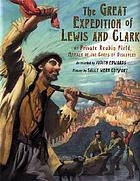 The great expedition of Lewis and Clark : by Private Reubin Field, member of the Corps of Discovery