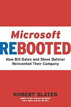 Microsoft rebooted : how Bill Gates and Steve Ballmer reinvented their company