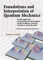 Foundations and interpretation of quantum mechanics : in the light of a critical-historical analysis of the problems and of a synthesis of the results