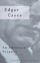 Edgar Cayce : an American prophet