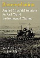 Bioremediation : applied microbial solutions for real-world environmental cleanup