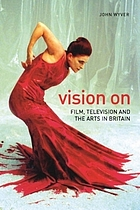 Vision on : film, television and the arts in Britain