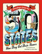 Greetings from the 50 states : how they got their names