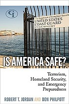Is America safe? : terrorism, homeland security, and emergency preparedness