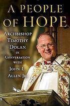 A people of hope : Archbishop Timothy Dolan in conversation with John L. Allen, Jr
