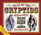 Tales of the cryptids : mysterious creatures that may or may not exist
