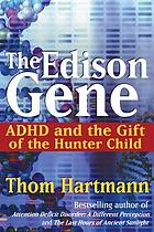 The Edison gene : ADHD and the gift of the hunter child