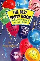 The best party book : 1001 creative ideas for fun parties