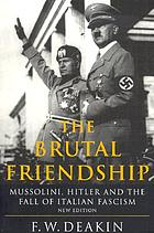 The brutal friendship : Mussolini, Hitler, and the fall of Italian fascism