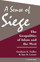 A sense of siege : the geopolitics of Islam and the West