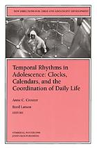 Temporal rhythms in adolescence : clocks, calendars, and the coordination of daily life