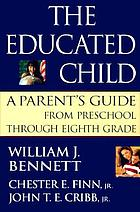 The educated child : a parent's guide from preschool through eighth grade