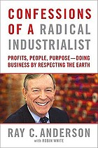 Confessions of a radical industrialist : profits, people, purpose : doing business by respecting the earth