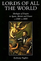 Lords of all the world : ideologies of empire in Spain, Britain and France c. 1500-c. 1800