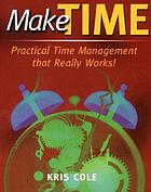 Make time : practical time management that really works!
