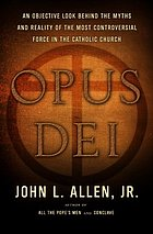 Opus Dei : an objective look behind the myths and reality of the most controversial force in the Catholic ChurchOpus Dei the first objective look behind the myths and reality of the most controversial force in the Catholic Church