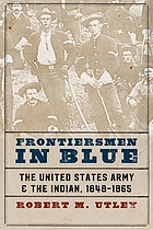 Frontiersmen in blue : the United States Army and the Indian, 1848-1865