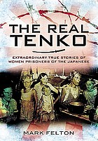 The real Tenko : extraordinary true stories of women prisoners of the Japanese