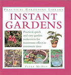 Instant gardens : practical projects for the impatient gardener