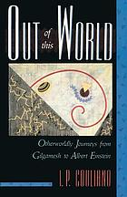 Out of this world : other-worldly journeys from Gilgamesh to Albert Einstein