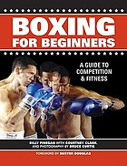 Boxing for beginners : a guide to competition & fitness